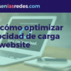 Web Performance Optimization o cómo optimizar la velocidad de carga de tu website