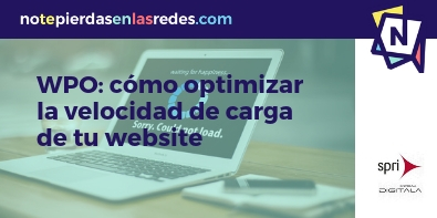 Taller Web Performance Optimization (WPO): cómo optimizar la velocidad de carga de tu website