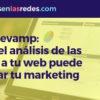 Web revamp: cómo los datos y el análisis de las visitas a tu web pueden orientar tu marketing