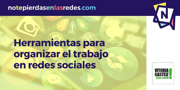 Monográfico: Herramientas para organizar el trabajo en redes sociales